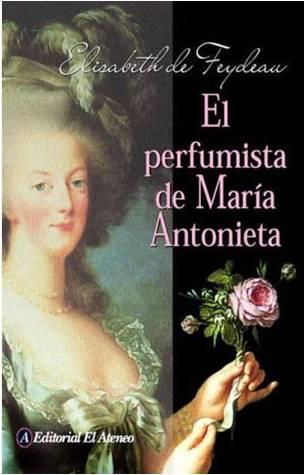El perfumista de Maria Antonieta – Elisabeth de Feydeau